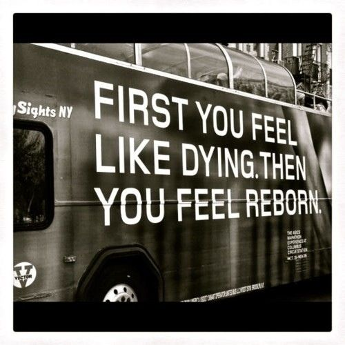 Then you feel reborn